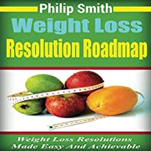 Weight Loss Resolution Roadmap: Weight Loss Resolutions Made Easy and Achievable Audiobook by Philip Smith Narrated by  Studio 73 Productions