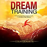 Dream Training: A Practical Guide for Today's Youth to Achieve Their Dreams | Colin Gilmartin