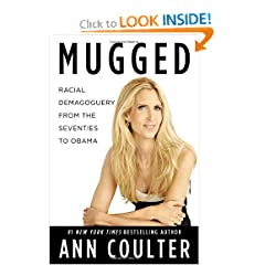 Mugged: Racial Demagoguery from the Seventies to Obama by Ann Coulter