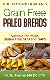 Grain Free Paleo Breads: Suitable for Paleo, Gluten Free, SCD and GAPS