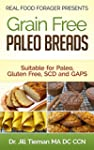 Grain Free Paleo Breads: Suitable for...