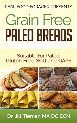 Grain Free Paleo Breads: Suitable for Paleo, Gluten Free, SCD and GAPS by Jill Tieman