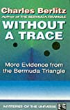 WITHOUT A TRACE: MORE EVIDENCE FROM THE BERMUDA TRIANGLE (0285631950) by CHARLES BERLITZ
