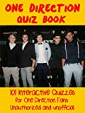One Direction Quiz Book: 101 Interactive Quizzes for One Direction Fans