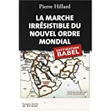 La marche irr�sistible du nouvel ordre mondial : L'Echec de la tour de Babel n'est pas fatalpar Pierre Hillard