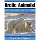 Arctic Animals: An Interactive Fun Fact Picture Book! (Amazing Animal Facts Series) ~ Mary Ann Rogers