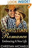 Christian Romance: Embracing A New Life (Christian Romance, Christian Fiction, Christian Books, Christian Historical Fiction, Christian Suspense, Christian Mystery Book 2)