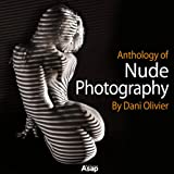 Acquista Anthology Of Nude Photography By Dani Olivier [Edizione Kindle]