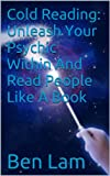 Cold Reading: Unleash Your Psychic Within And Read People Like A Book (Live Smart Series--body language,astrology,communication,interpersonal communication)
