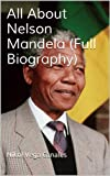 All About Nelson Mandela (Full Biography)