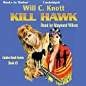 Kill Hawk: Golden Hawk, Book 5 (       UNABRIDGED) by Will C. Knott Narrated by Maynard Villers