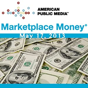 Marketplace Money, May 17, 2013 | [Kai Ryssdal]