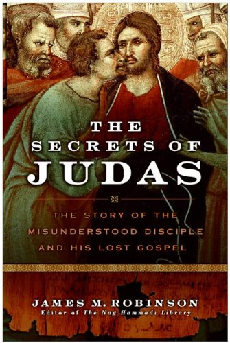 Image for The Secrets of Judas: The Story of the Misunderstood Disciple and His Lost Gospel