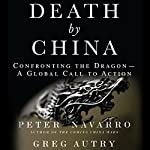 Death by China: Confronting the Dragon - A Global Call to Action | Peter W. Navarro,Greg Autry