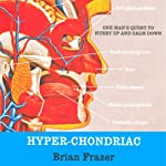 Hyper-Chondriac: One Man's Quest to Hurry Up and Calm Down | Brian Frazer