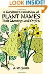 A Gardener's Handbook of Plant Names:...