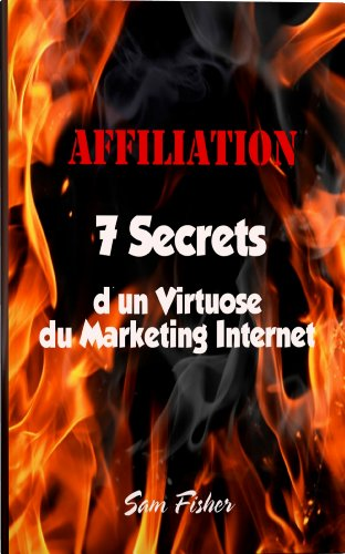 Couverture du livre Affiliation - 7 Secrets d'un Virtuose du Marketing Internet