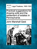 Practical suggestions for drawing wills and the settlement of estates in Pennsylvania.