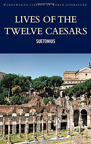 Lives of the Twelve Caesars (Wordsworth Classics of World Literature)