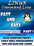 Linux Command Line: Fast and Easy. Part1. (Linux Commands, Bash Scripting Tricks, Linux Shell Programming Tips and Bash On...