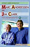 Marc Andreessen and Jim Clark: The Founders of Netscape (Internet Career Bios)