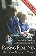 Raising Real Men: Surviving, Teaching and Appreciating Boys by Hal & Melanie Young