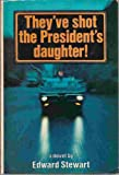 They've Shot The President's Daughter! (0385042361) by Edward Stewart