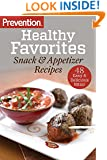 Prevention Healthy Favorites: Snack & Appetizer Recipes:48 Easy & Delicious Bites!