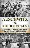 Auschwitz & The Holocaust: Eyewitness Accounts from Auschwitz Prisoners & Survivors (Auschwitz Escape, Auschwitz Concentration Camp, Holocaust, Jewish, ... World War 2 Book, World WarII Book 1)