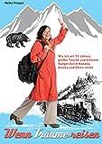 Wenn Tr�ume reisen: Wie ich mit 72 Jahren, gro�er Tasche und kleinem Budget durch Kanada, Alaska und China reiste