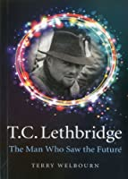 T. C. Lethbridge: The Man Who Saw the Future