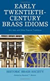 img - for Early Twentieth-Century Brass Idioms: Art, Jazz, and Other Popular Traditions (Studies in Jazz) book / textbook / text book