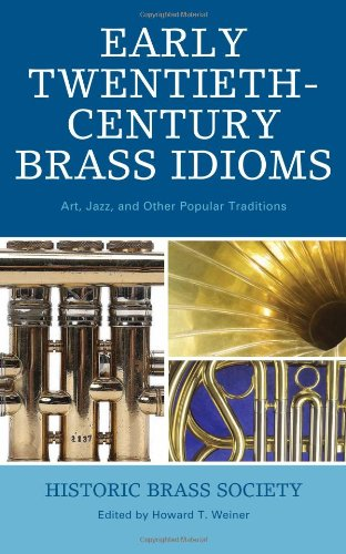 Early Twentieth-Century Brass Idioms: Art, Jazz, and Other Popular Traditions (Studies in Jazz)