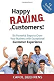 img - for Happy R.A.V.I.N.G. Customers!: Six Powerful Steps to Grow Your Business with Exceptional Customer Experience Paperback - February 15, 2014 book / textbook / text book