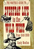 img - for By Candy Vyvey Moulton - The Writer's Guide to Everyday Life in the Wild West: 1840 to 190 (1999-03-16) [Hardcover] book / textbook / text book