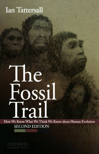 The Fossil Trail: How We Know What We Think We Know About Human Evolution