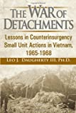img - for The War of Detachments: Lessons in Counterinsurgency Small Unit Actions in Vietnam, 1965-1968 book / textbook / text book
