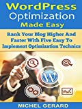 WordPress Optimization Made Easy: Rank Your Blog Higher And Faster With Five Easy To Implement Optimization Technics