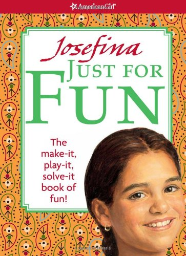 Josefina Just for Fun: The Make-it, Play-it, Solve-it Book of Fun! (American Girl Library)