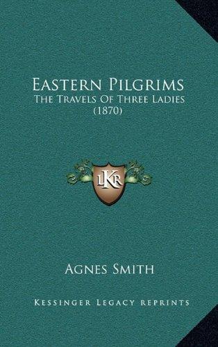 Eastern Pilgrims: The Travels of Three Ladies (1870)