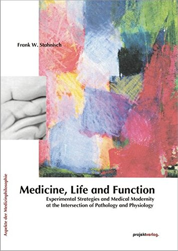 Medicine, Life and Function: Experimental Strategies and Medical Modernity at the Intersection of Pathology and Physiolo