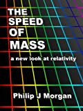 The Speed of Mass - A new look at relativity