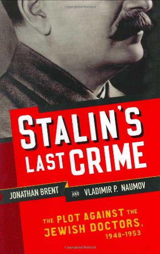 Stalin's Last Crime: The Plot Against the Jewish Doctors, 1948-1953: Jonathan Brent, Vladimir Naumov: 9780060195243: Amazon.com: Books