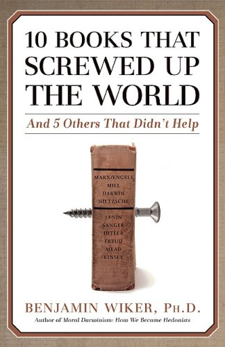 10 Books That Screwed Up the World: And 5 Others That Didn't Help, Benjamin Wiker