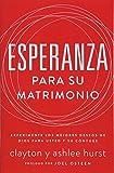 Esperanza para su matrimonio: Experimente los mejores deseos de Dios para usted y su cónyuge (Spanish Edition)