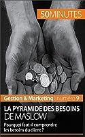 La pyramide des besoins de Maslow: Pourquoi faut-il comprendre les besoins du client ? (Gestion & Marketing t. 9)