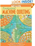 Foolproof Machine Quilting: Learn to Use Your Walking Foot  Paper-Cut Patterns for No Marking, No Math  Simple Stitching for Stunning Results