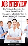 Job Interview: The Ultimate Job Interview Guide, Learn How To Prepare For a Job Interview & Always Win a Job Interview (Job Interview, Job Search, Job ... Occupation, Vocation, Employment, Work)