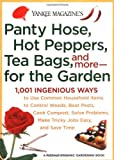 Yankee Magazines Pantyhose, Hot Peppers, Tea Bags, and More-for the Garden: 1,001 Ingenious Ways to Use Common Household Items to Control Weeds, Beat ... and Save Time (Yankee Magazine Guidebook)