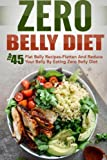 img - for Zero Belly Diet: Top 45 Flat Belly Recipes-Flatten And Reduce Your Belly By Eating Zero Belly Diet book / textbook / text book